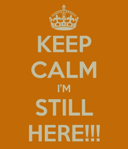 keep-calm-i-m-still-here
